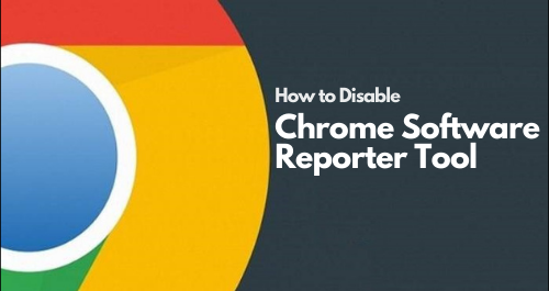 How to Disable Chrome Software Reporter Tool